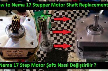 Nema 17 Step Motor Şaftı Nasıl Değiştirilir ?